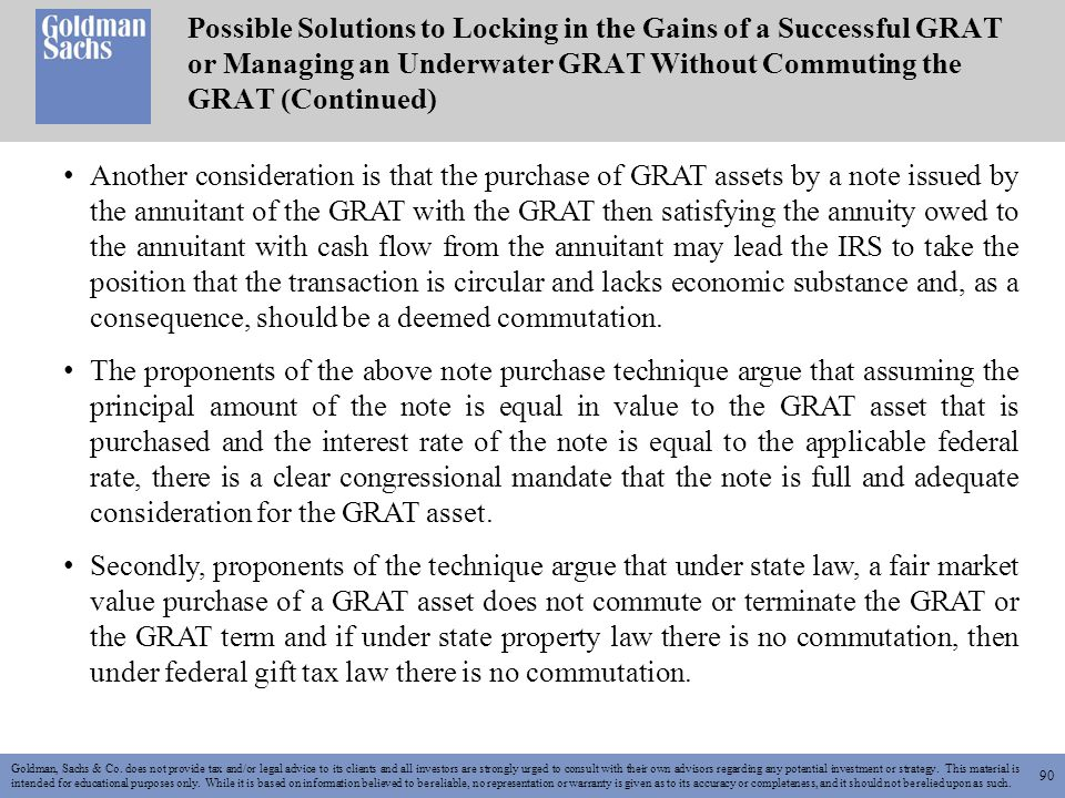 90 Goldman, Sachs & Co. does not provide tax and/or legal advice to its clients and all investors are strongly urged to consult with their own advisor
