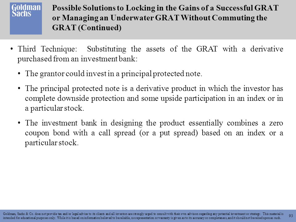 93 Goldman, Sachs & Co. does not provide tax and/or legal advice to its clients and all investors are strongly urged to consult with their own advisor