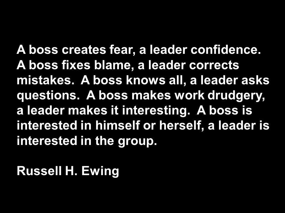 A boss creates fear, a leader confidence. A boss fixes blame, a leader corrects mistakes.
