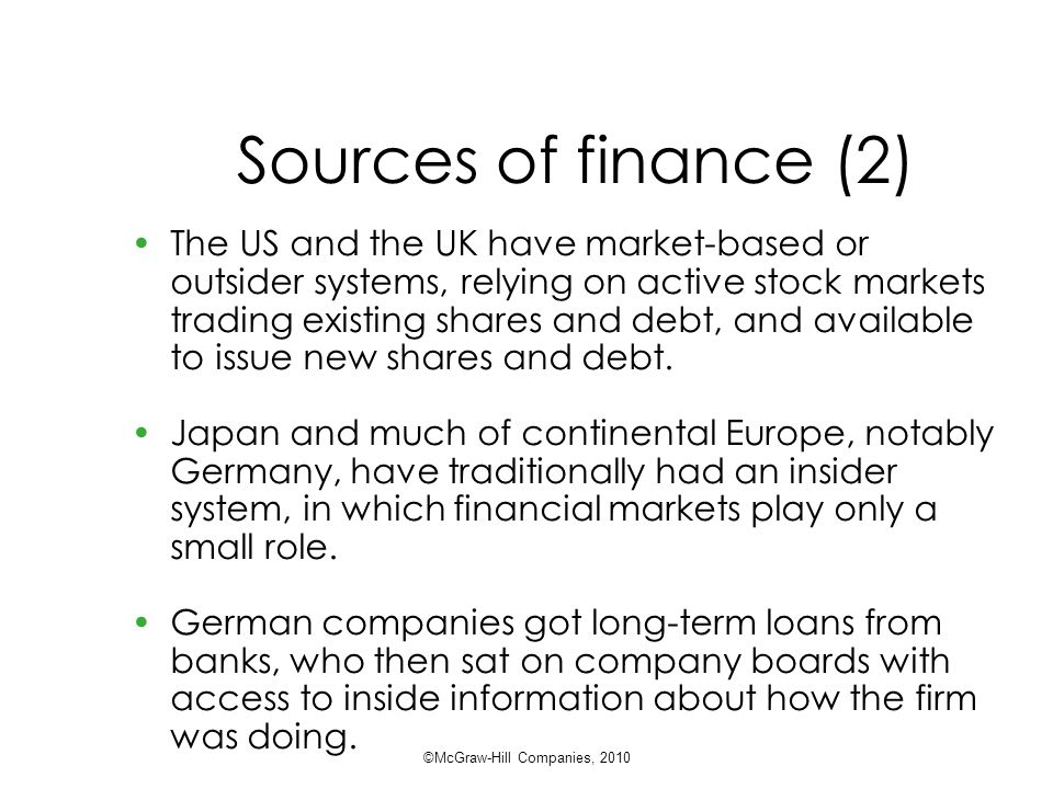 Sources of finance (2) The US and the UK have market-based or outsider systems, relying on active stock markets trading existing shares and debt, and available to issue new shares and debt.