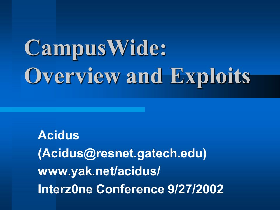 CampusWide: Overview and Exploits Acidus (Acidus@resnet.gatech.edu) www.yak.net/acidus/ Interz0ne Conference 9/27/2002
