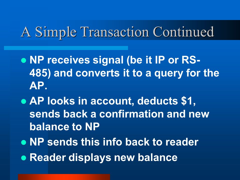 A Simple Transaction Continued NP receives signal (be it IP or RS- 485) and converts it to a query for the AP.