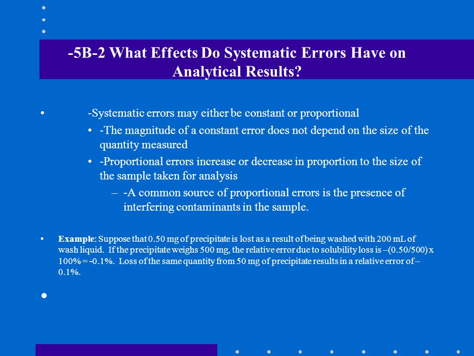 -5B-2 What Effects Do Systematic Errors Have on Analytical Results? -Systematic errors may either be constant or proportional -The magnitude of a cons
