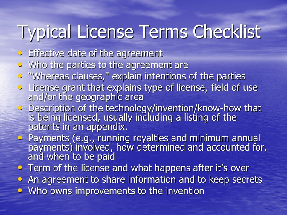 Typical License Terms Checklist Effective date of the agreement Effective date of the agreement Who the parties to the agreement are Who the parties t