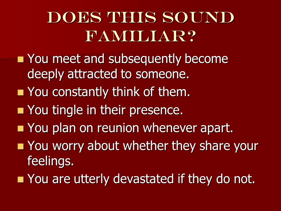 Does this sound familiar. You meet and subsequently become deeply attracted to someone.