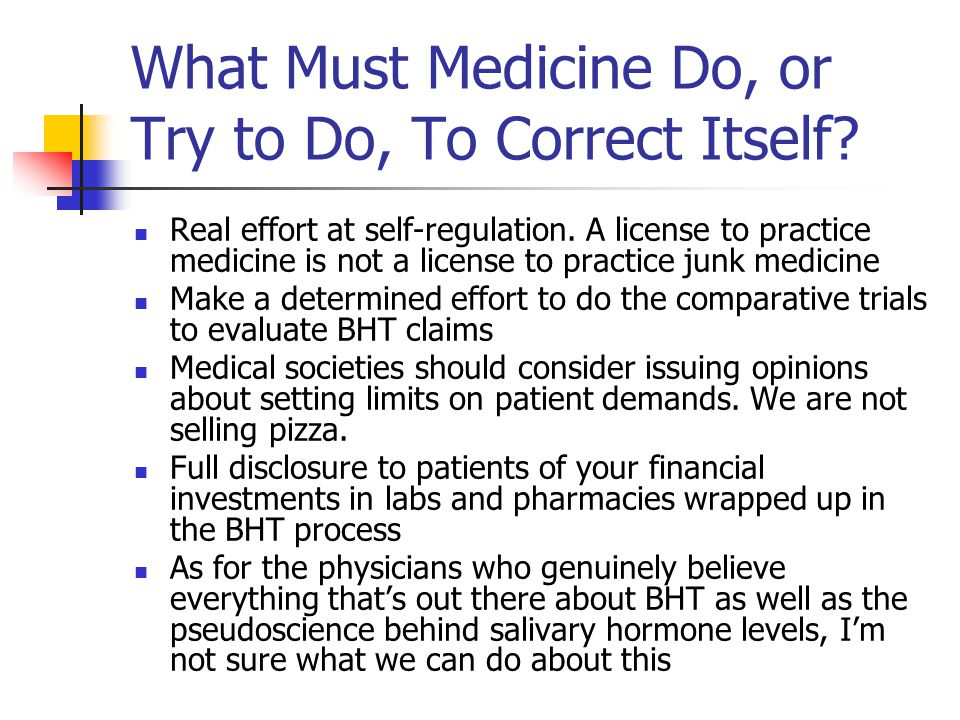 What Must Medicine Do, or Try to Do, To Correct Itself? Real effort at self-regulation. A license to practice medicine is not a license to practice ju