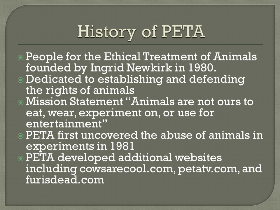  People for the Ethical Treatment of Animals founded by Ingrid Newkirk in 1980.
