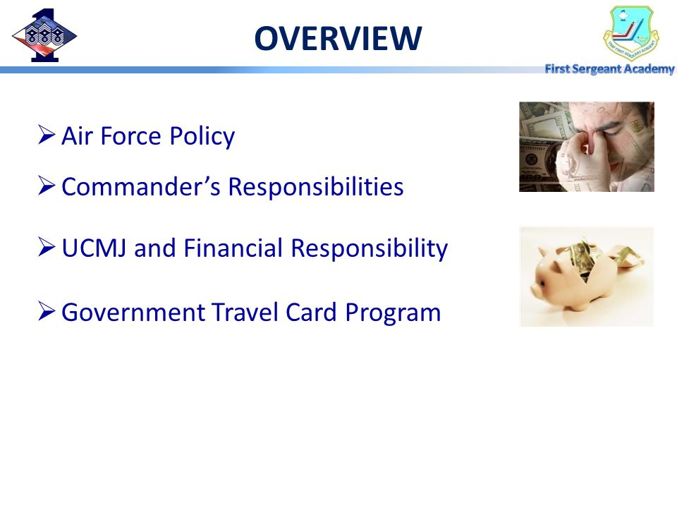 OVERVIEW  Air Force Policy  Commander's Responsibilities  UCMJ and Financial Responsibility  Government Travel Card Program