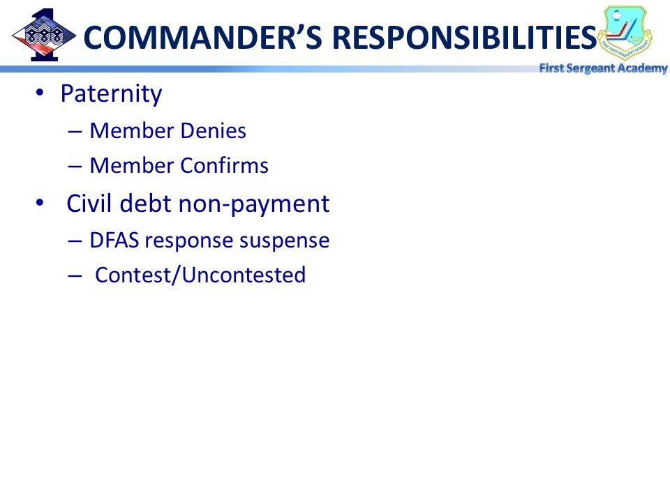 COMMANDER'S RESPONSIBILITIES Paternity – Member Denies – Member Confirms Civil debt non-payment – DFAS response suspense – Contest/Uncontested