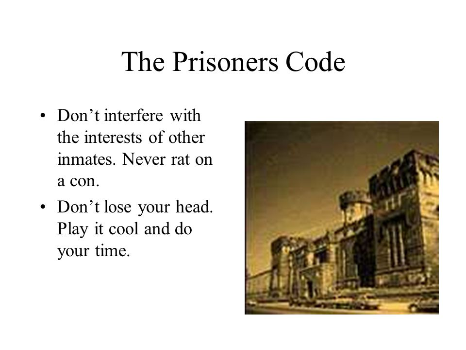 The Prisoner's Code Don't exploit inmates.Don't steal.