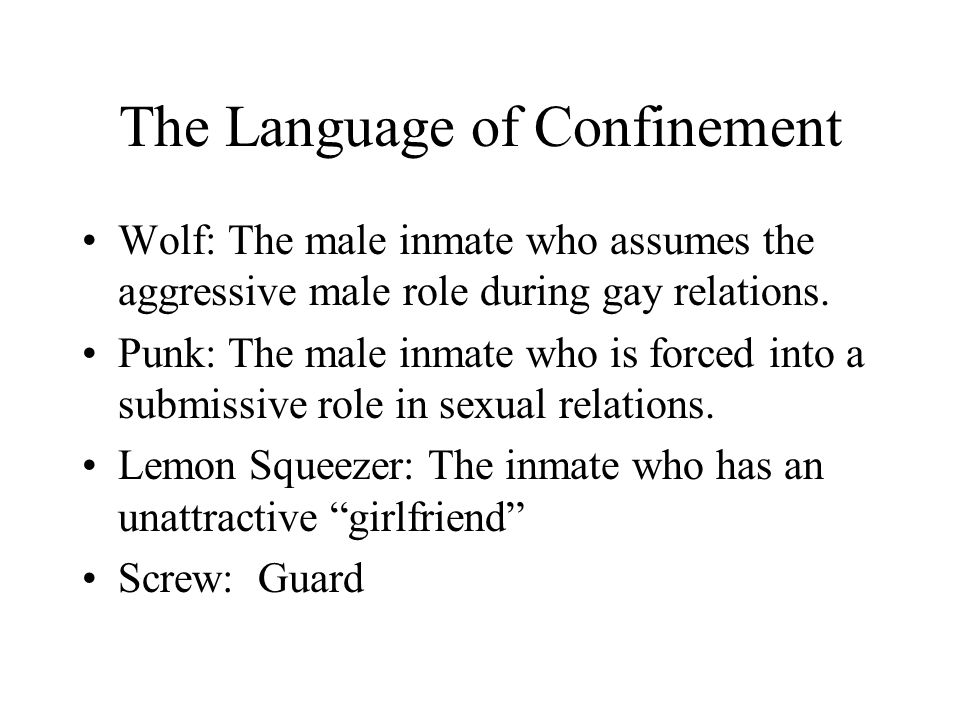 The Language of Confinement Wolf: The male inmate who assumes the aggressive male role during gay relations.