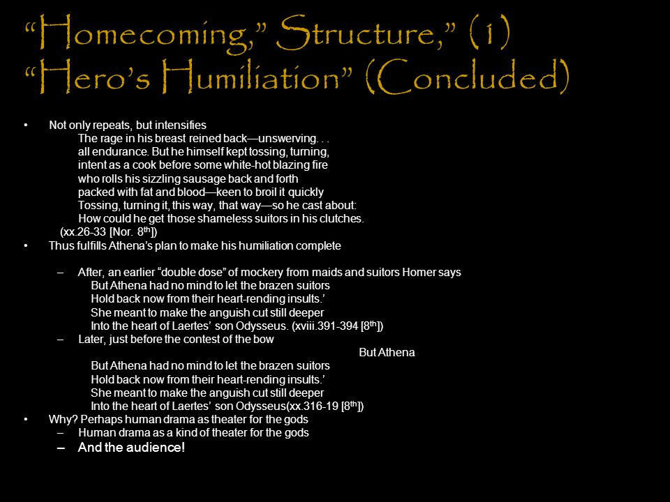 Homecoming, Structure, (2) Revelation of Character Worth The extended humiliation reveals who has passed and failed the absence test –Does he over do it with Penelope.