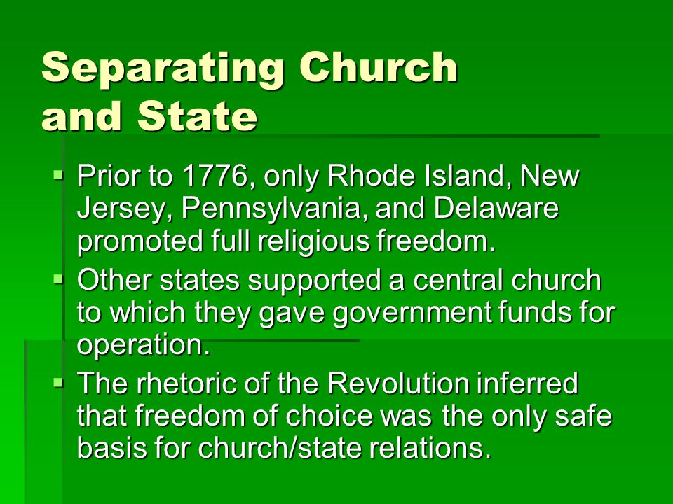 Separating Church and State  Prior to 1776, only Rhode Island, New Jersey, Pennsylvania, and Delaware promoted full religious freedom.