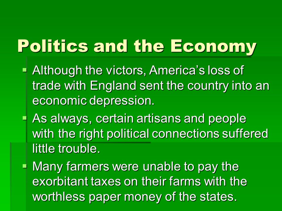 Politics and the Economy  Although the victors, America's loss of trade with England sent the country into an economic depression.