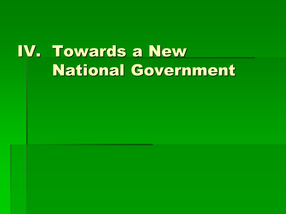 IV.Towards a New National Government