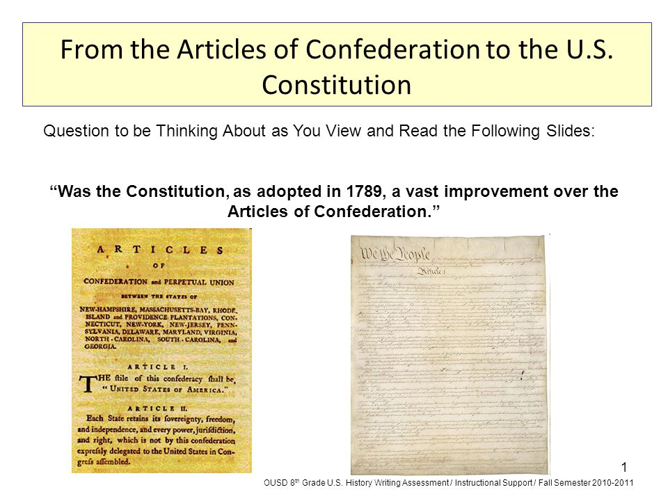 "1 From the Articles of Confederation to the U.S. Constitution Question to be Thinking About as You View and Read the Following Slides: ""Was the Consti"