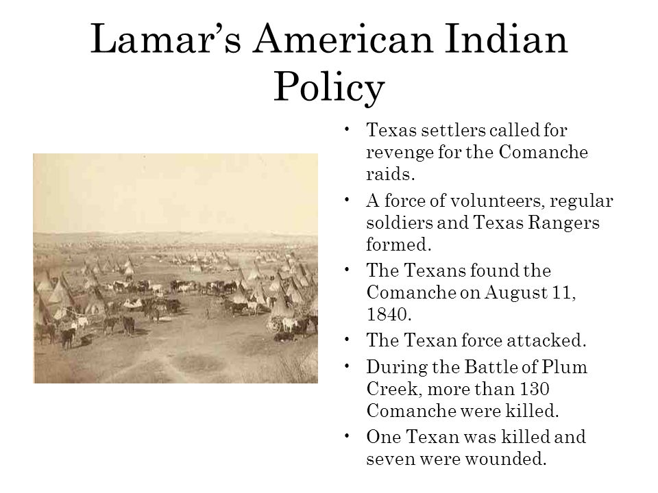 Lamar's American Indian Policy Texas settlers called for revenge for the Comanche raids. A force of volunteers, regular soldiers and Texas Rangers for