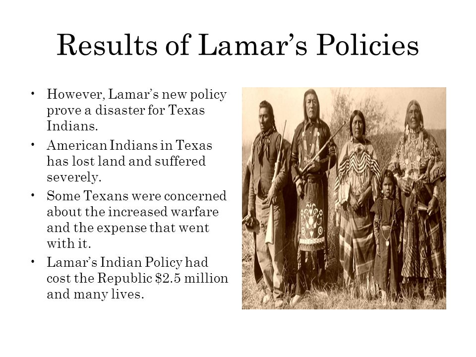 Results of Lamar's Policies However, Lamar's new policy prove a disaster for Texas Indians.