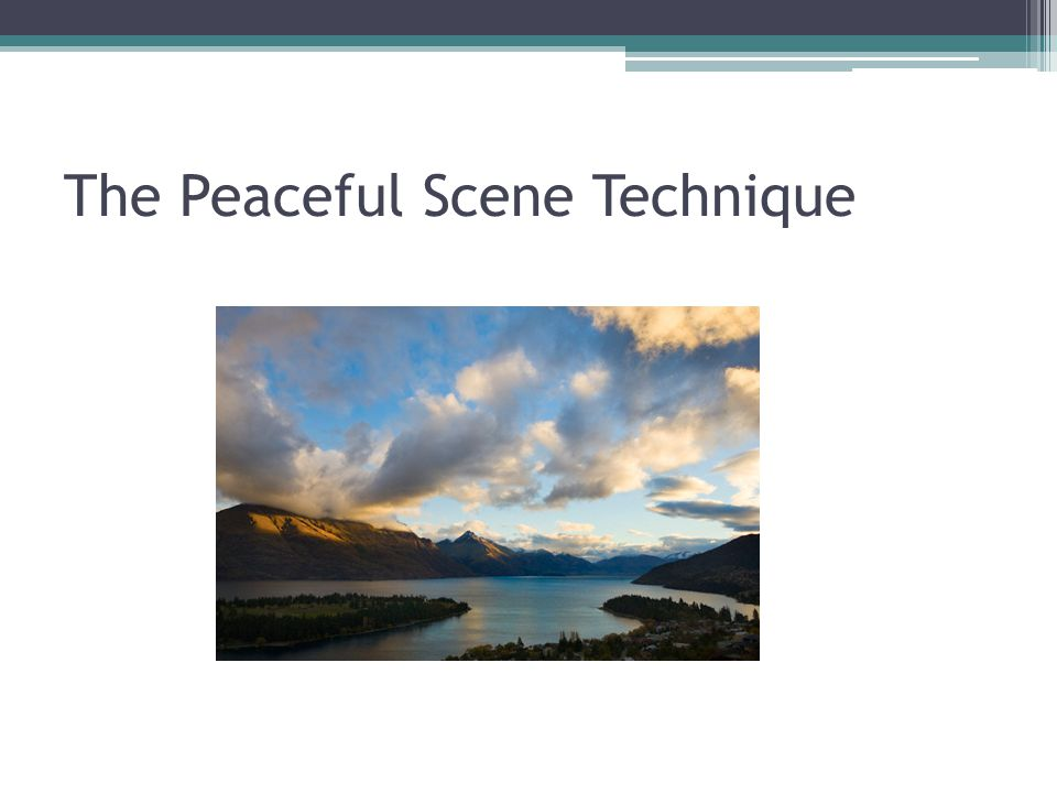 The Peaceful Scene Technique
