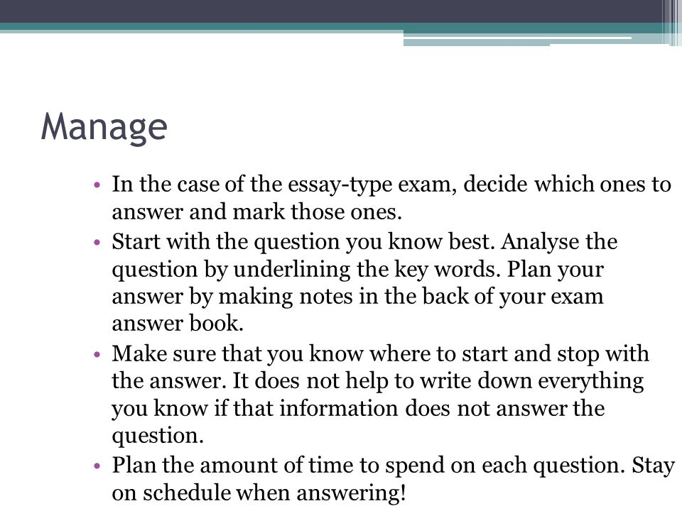 Manage In the case of the essay-type exam, decide which ones to answer and mark those ones.