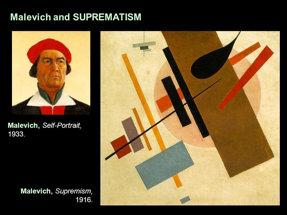 Malevich and SUPREMATISM Malevich, Self-Portrait, 1933. Malevich, Supremism, 1916.