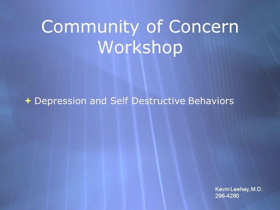 Community of Concern Workshop  Depression and Self Destructive Behaviors Kevin Leehey, M.D.