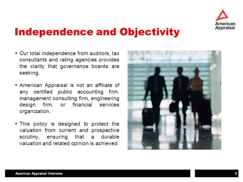 American Appraisal Overview8 Independence and Objectivity  Our total independence from auditors, tax consultants and rating agencies provides the cla