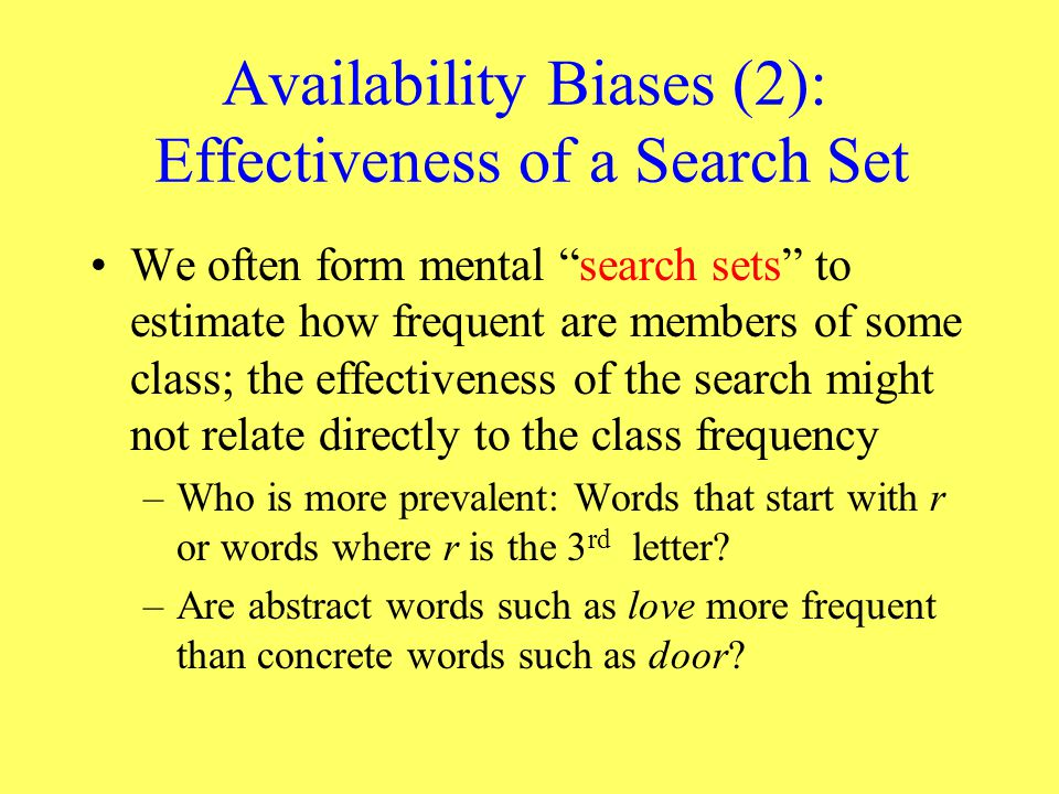 """Availability Biases (2): Effectiveness of a Search Set We often form mental """"search sets"""" to estimate how frequent are members of some class; the effe"""
