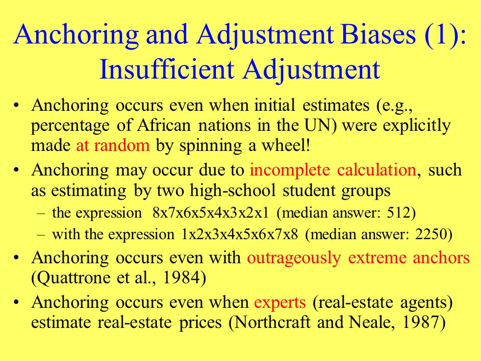 Anchoring and Adjustment Biases (1): Insufficient Adjustment Anchoring occurs even when initial estimates (e.g., percentage of African nations in the