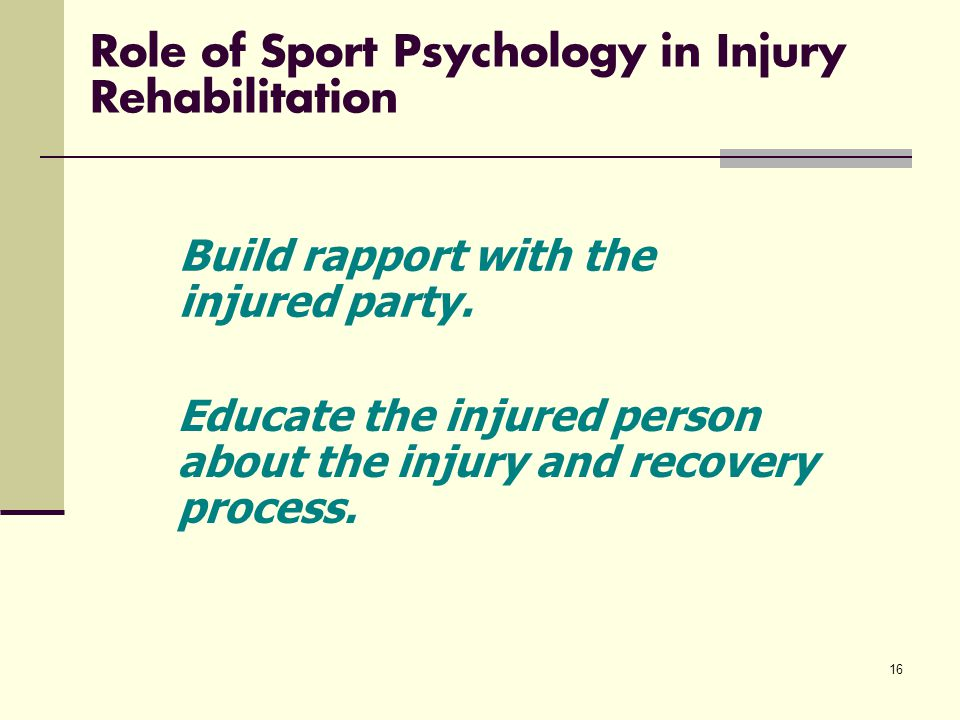 16 Role of Sport Psychology in Injury Rehabilitation Build rapport with the injured party.