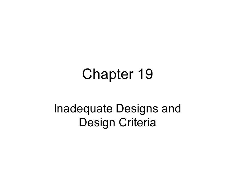 Chapter 19 Inadequate Designs and Design Criteria