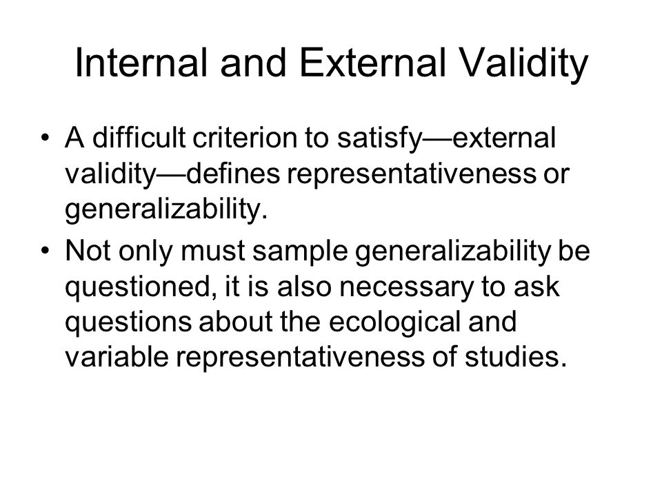 Internal and External Validity A difficult criterion to satisfy—external validity—defines representativeness or generalizability.