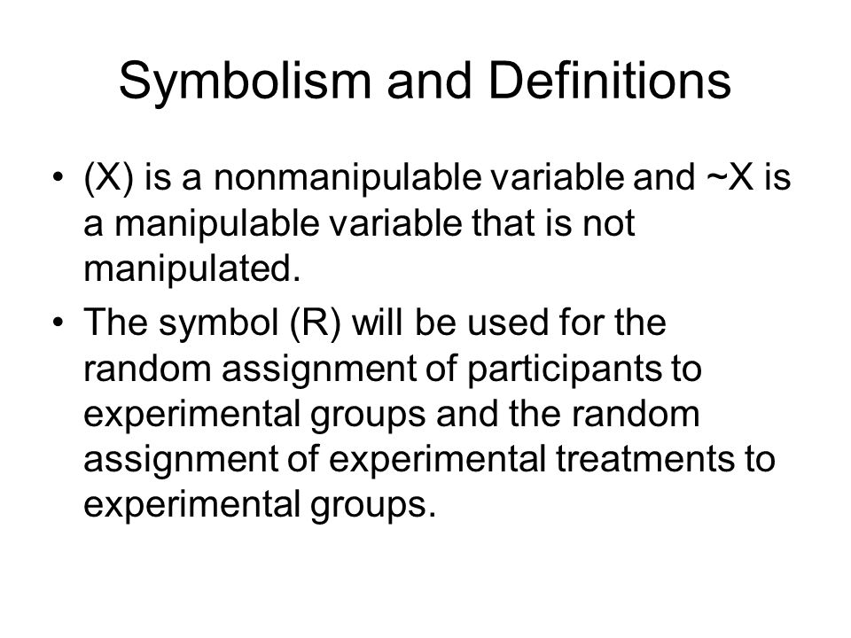 Symbolism and Definitions (X) is a nonmanipulable variable and ~X is a manipulable variable that is not manipulated.
