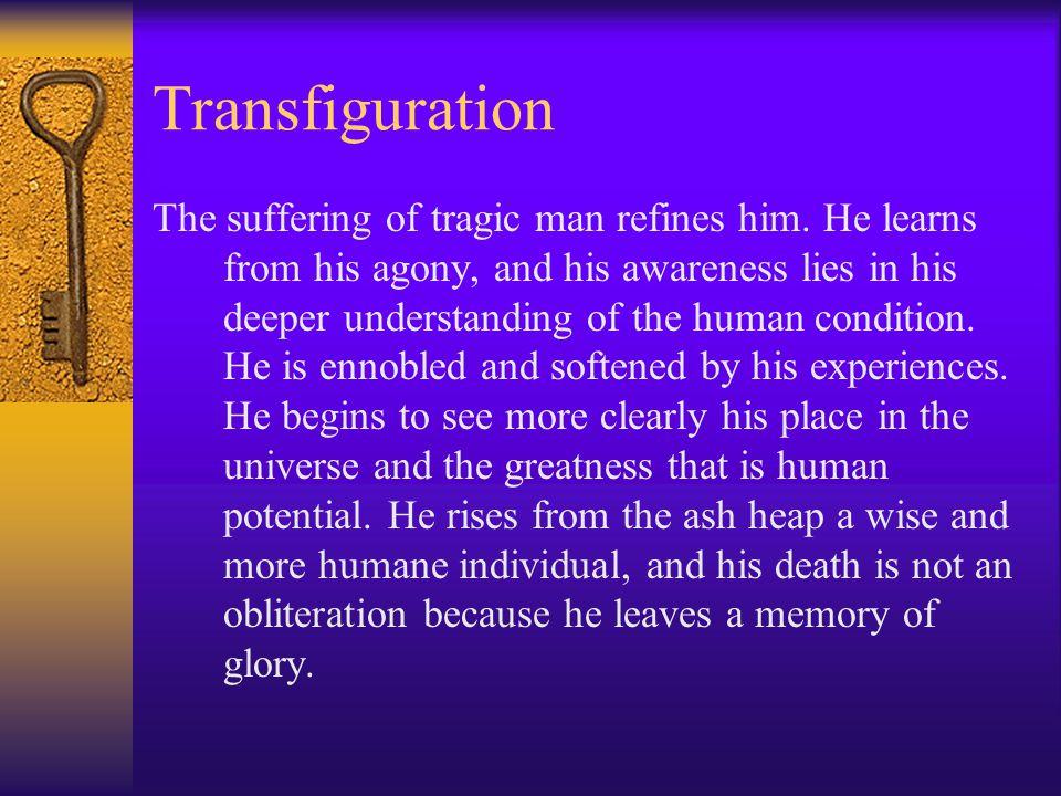Transfiguration The suffering of tragic man refines him.