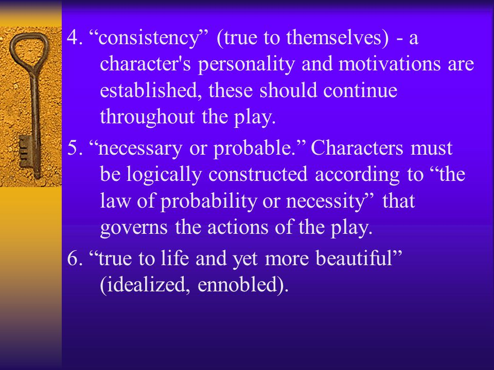"""4. """"consistency"""" (true to themselves) - a character's personality and motivations are established, these should continue throughout the play. 5. """"nece"""