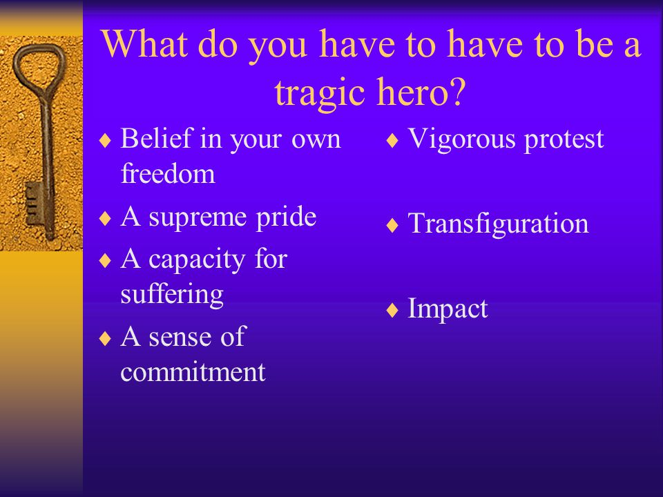 What do you have to have to be a tragic hero.