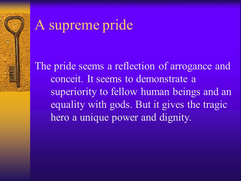 A supreme pride The pride seems a reflection of arrogance and conceit.