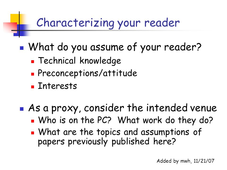 Characterizing your reader What do you assume of your reader.