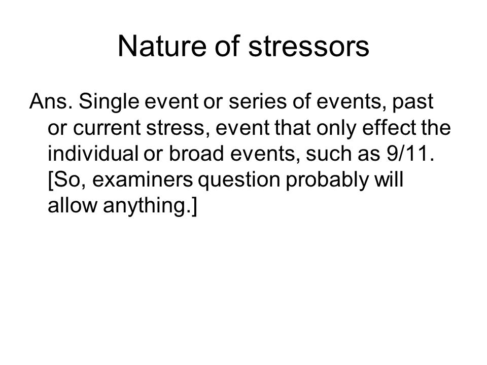 Nature of stressors Ans.