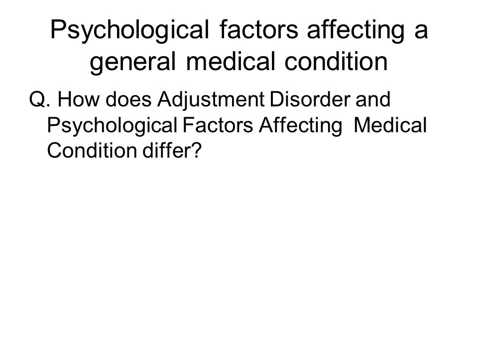 Psychological factors affecting a general medical condition Q.