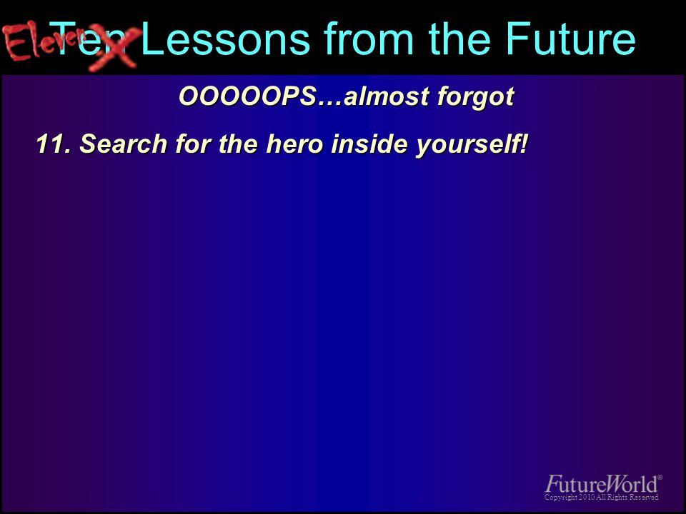 Copyright 2010 All Rights Reserved Ten Lessons from the Future 11.