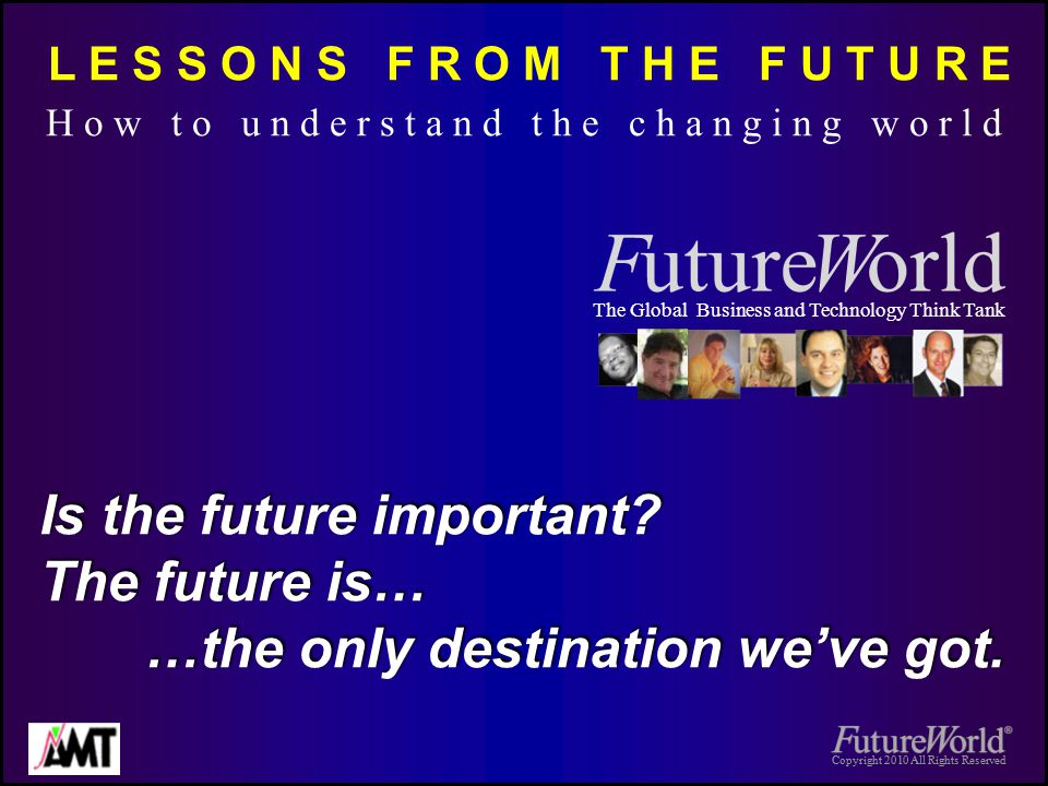 Copyright 2010 All Rights Reserved Ten Lessons from the Future 4.Step-change is the imperative.