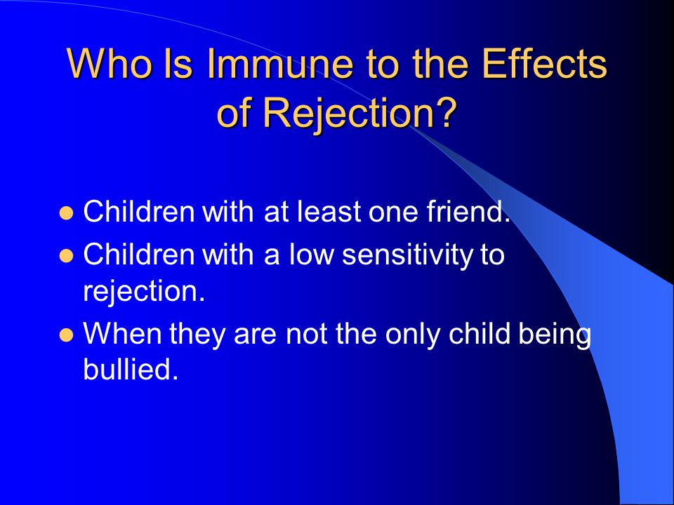 Who Is Immune to the Effects of Rejection. Children with at least one friend.