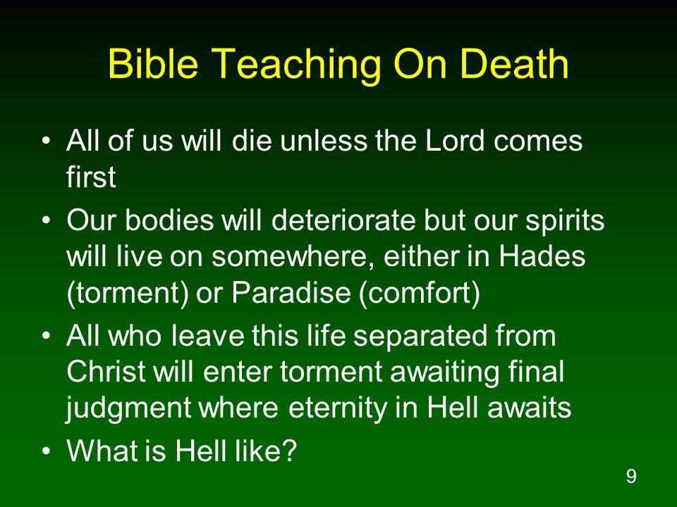 9 Bible Teaching On Death All of us will die unless the Lord comes first Our bodies will deteriorate but our spirits will live on somewhere, either in