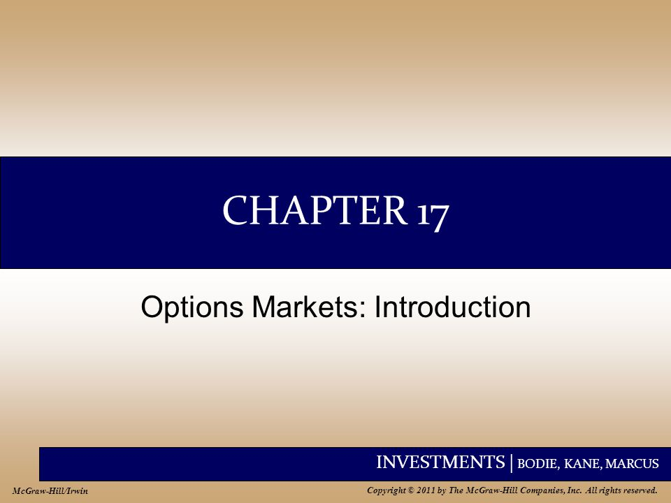 INVESTMENTS | BODIE, KANE, MARCUS Copyright © 2011 by The McGraw-Hill Companies, Inc. All rights reserved. McGraw-Hill/Irwin CHAPTER 17 Options Market
