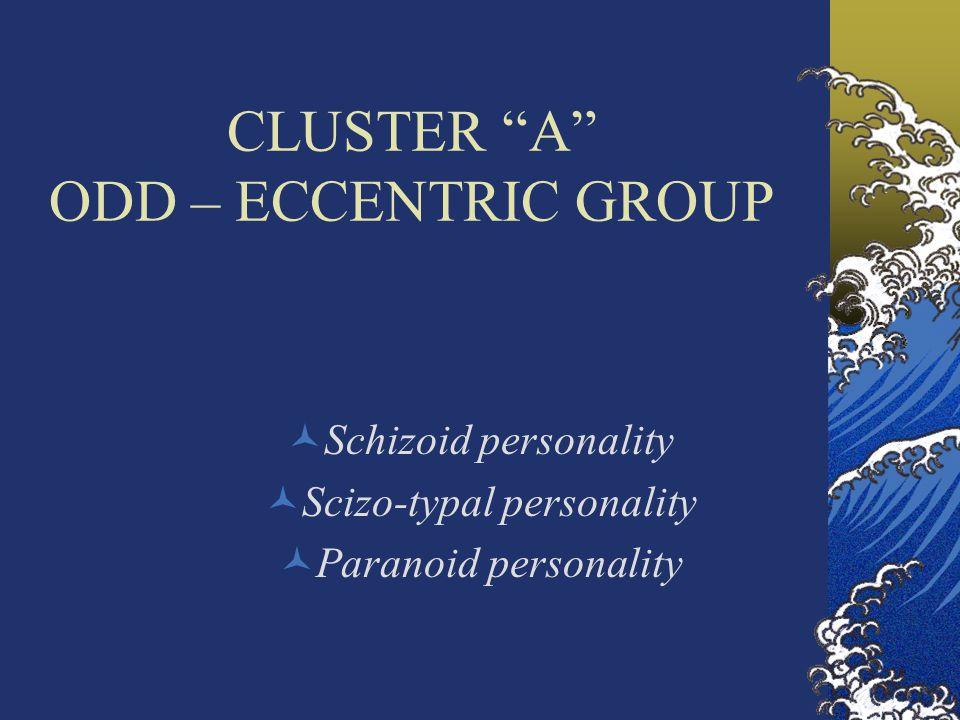 CLUSTER A ODD – ECCENTRIC GROUP Schizoid personality Scizo-typal personality Paranoid personality
