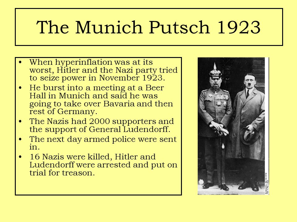The Munich Putsch 1923 When hyperinflation was at its worst, Hitler and the Nazi party tried to seize power in November 1923.