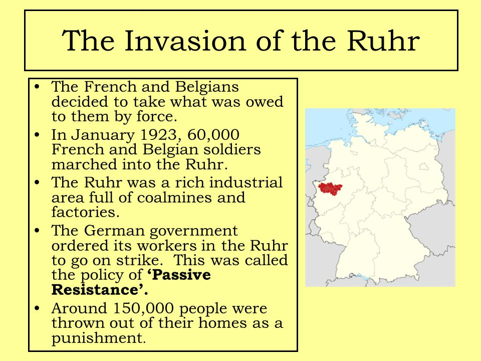 The Invasion of the Ruhr The French and Belgians decided to take what was owed to them by force.