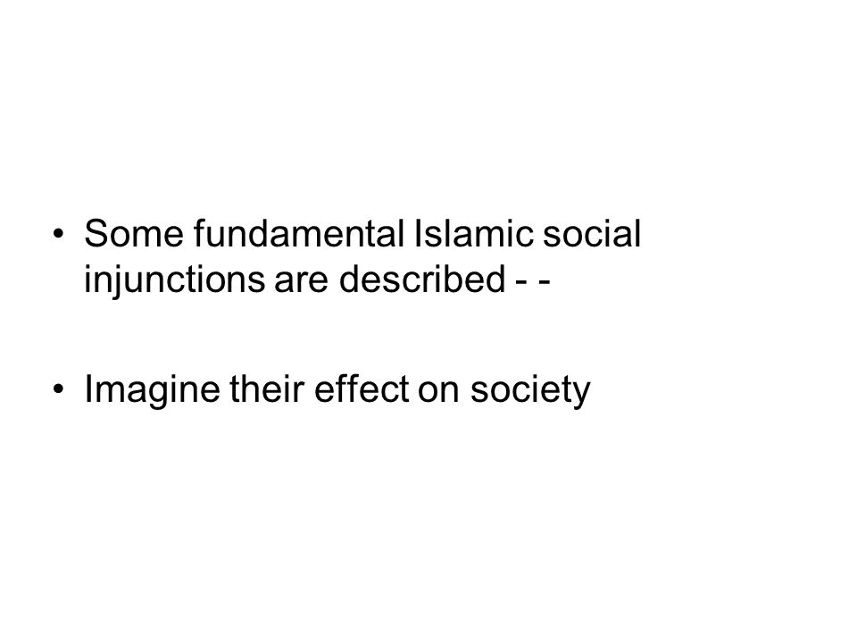 Some fundamental Islamic social injunctions are described - - Imagine their effect on society