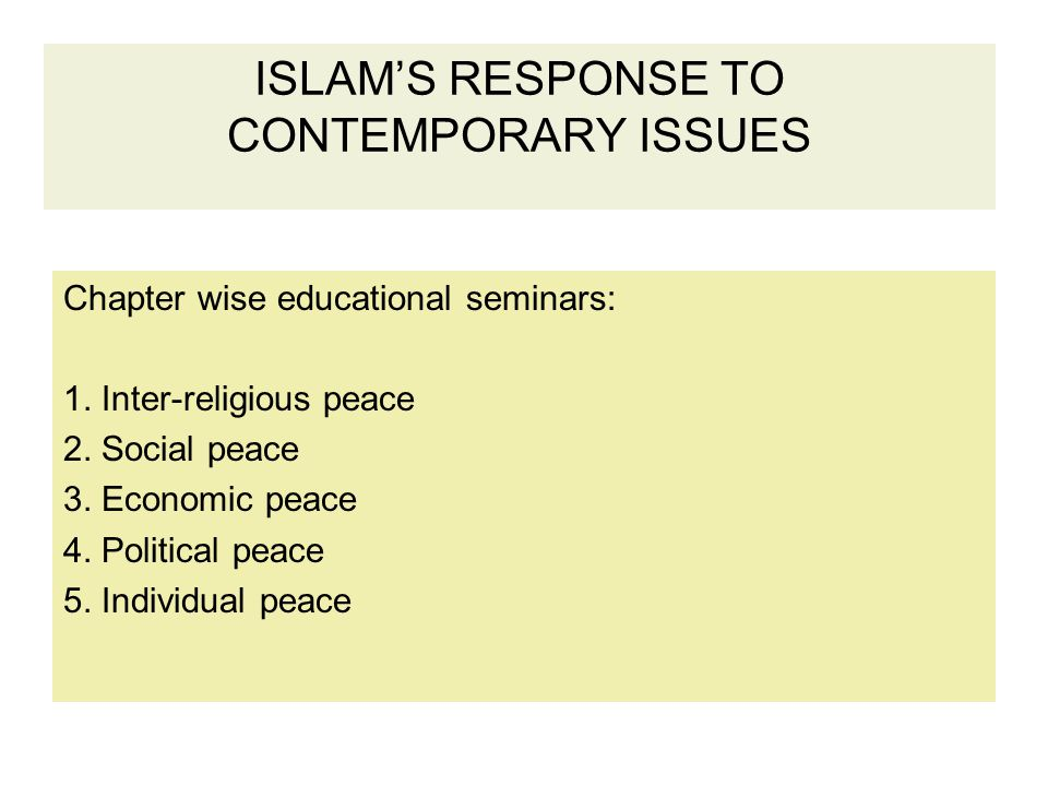 ISLAM'S RESPONSE TO CONTEMPORARY ISSUES Chapter wise educational seminars: 1. Inter-religious peace 2. Social peace 3. Economic peace 4. Political pea